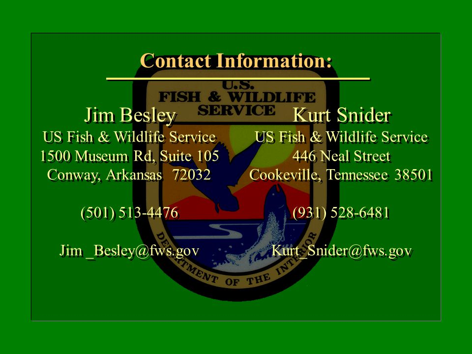Contact Information: Jim Besley. US Fish & Wildlife Service. 1500 Museum Rd, Suite 105. Conway, Arkansas 72032.