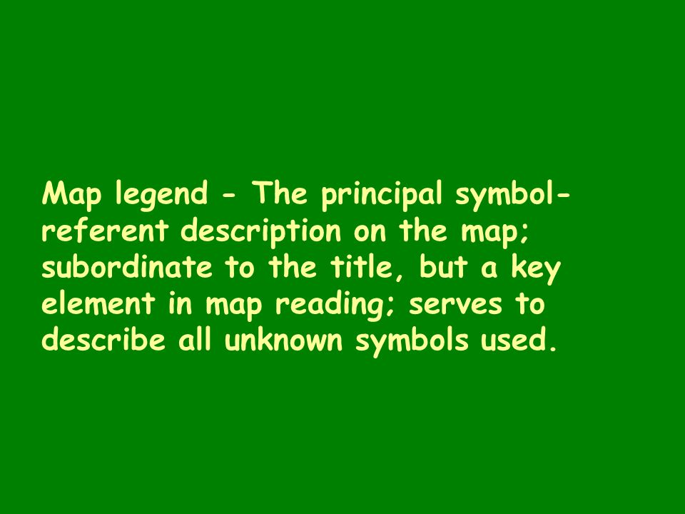 Map legend - The principal symbol-referent description on the map; subordinate to the title, but a key element in map reading; serves to describe all unknown symbols used.