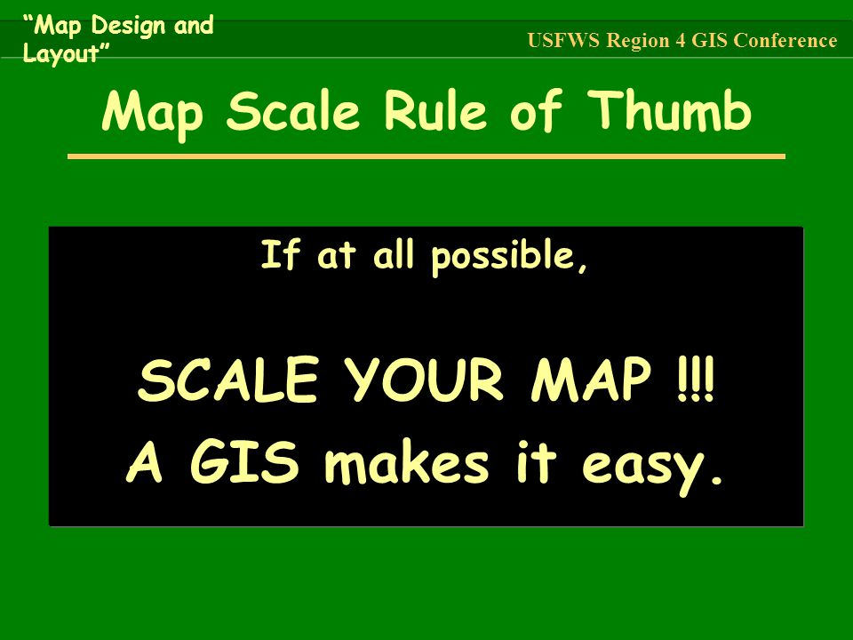 SCALE YOUR MAP !!! A GIS makes it easy.