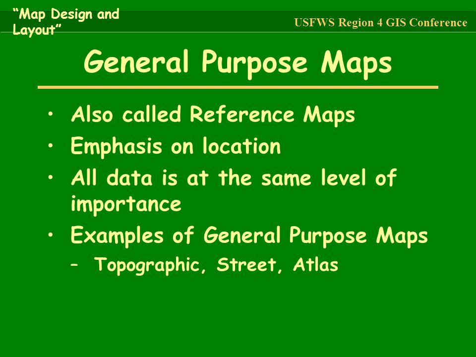 General Purpose Maps Also called Reference Maps Emphasis on location