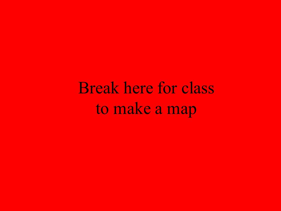 Break here for class to make a map