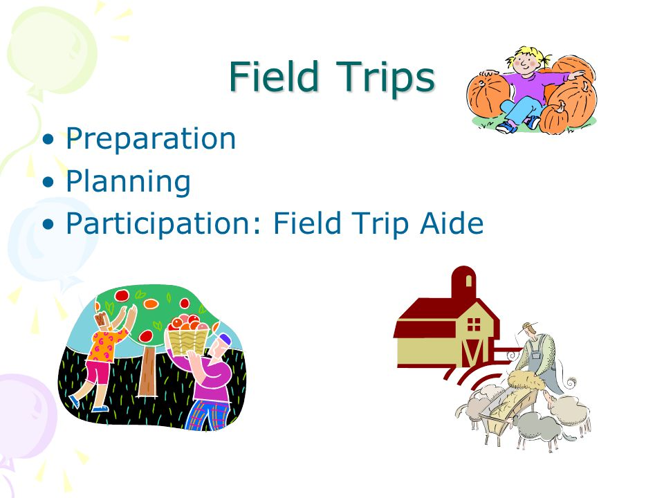 Field Trips Preparation Planning Participation: Field Trip Aide