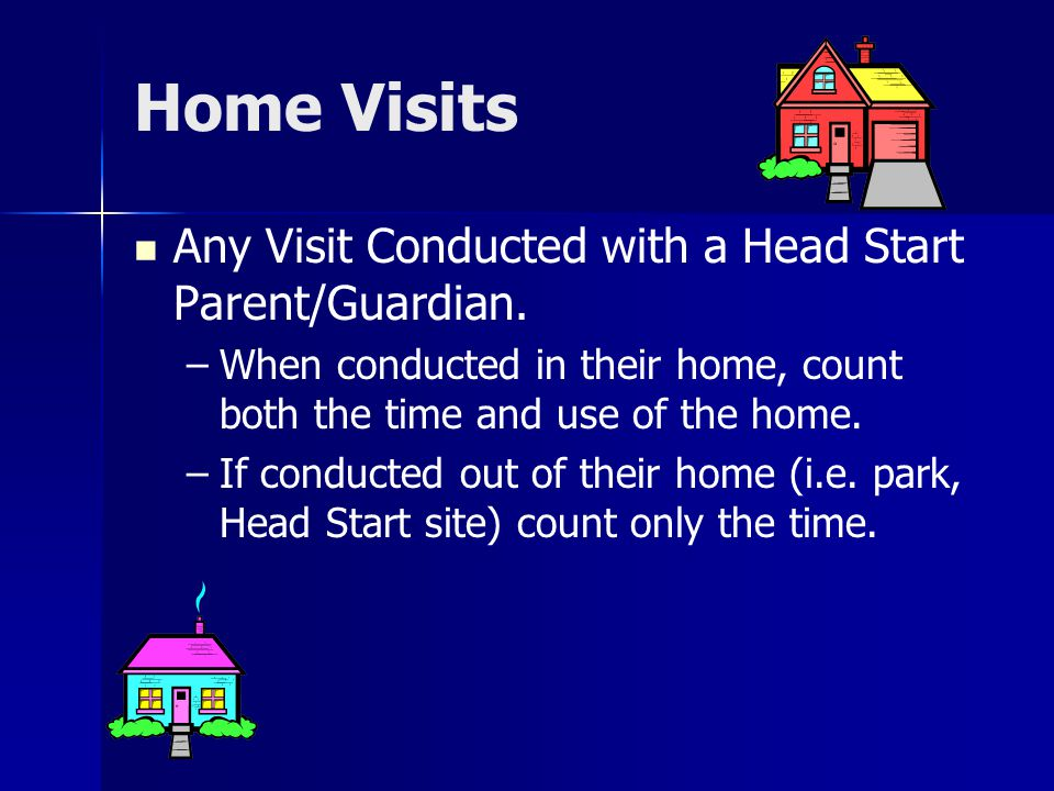 Home Visits Any Visit Conducted with a Head Start Parent/Guardian.