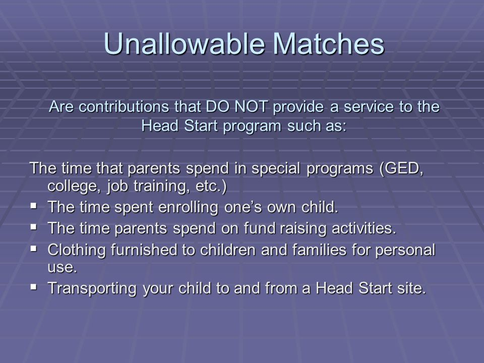 Unallowable Matches Are contributions that DO NOT provide a service to the Head Start program such as: