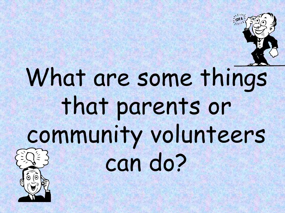 What are some things that parents or community volunteers can do