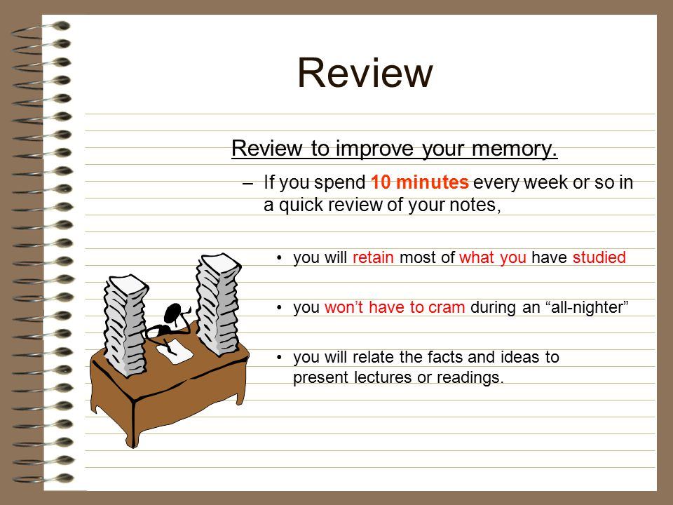 Review Review to improve your memory.