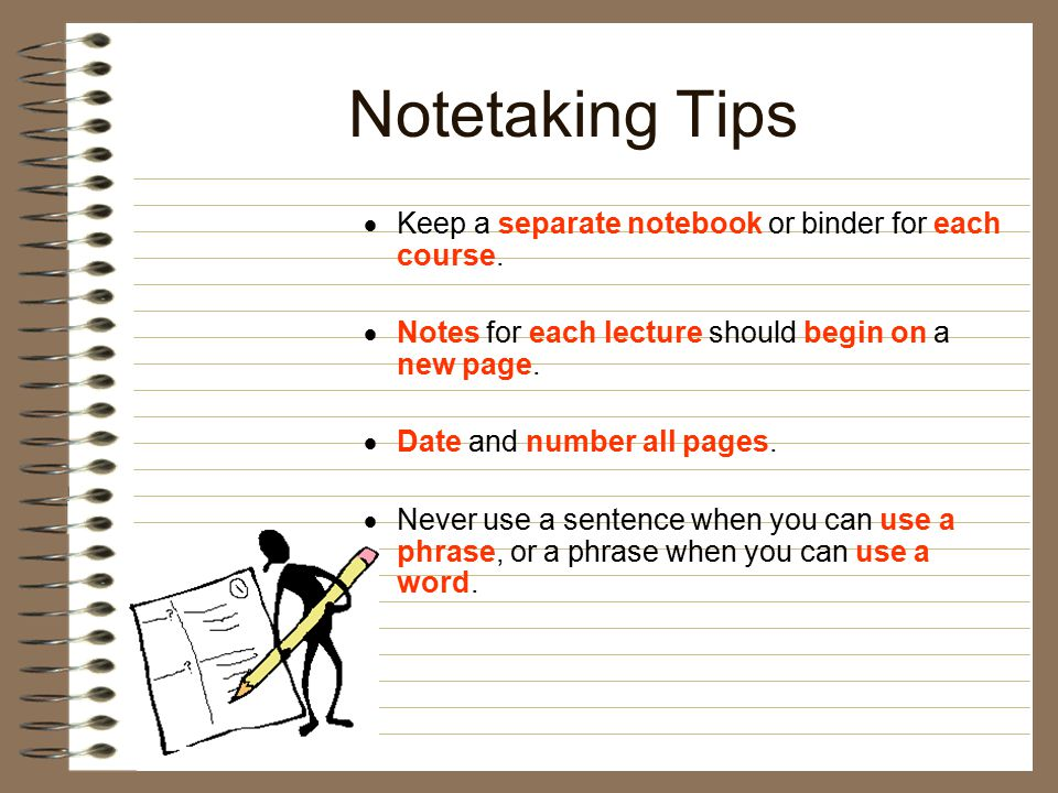 Notetaking Tips Keep a separate notebook or binder for each course.