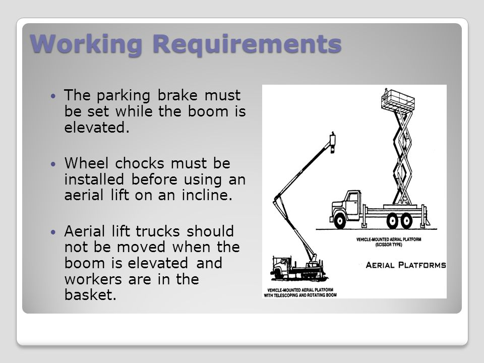 Working Requirements The parking brake must be set while the boom is elevated.