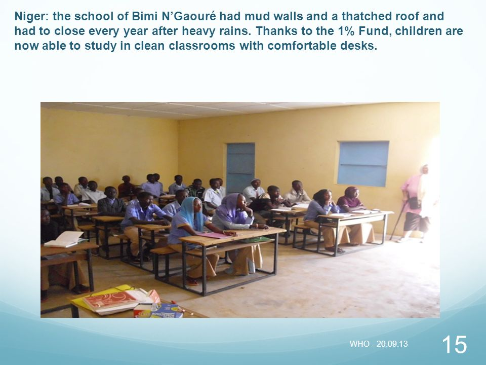 Niger: the school of Bimi N'Gaouré had mud walls and a thatched roof and had to close every year after heavy rains. Thanks to the 1% Fund, children are now able to study in clean classrooms with comfortable desks.