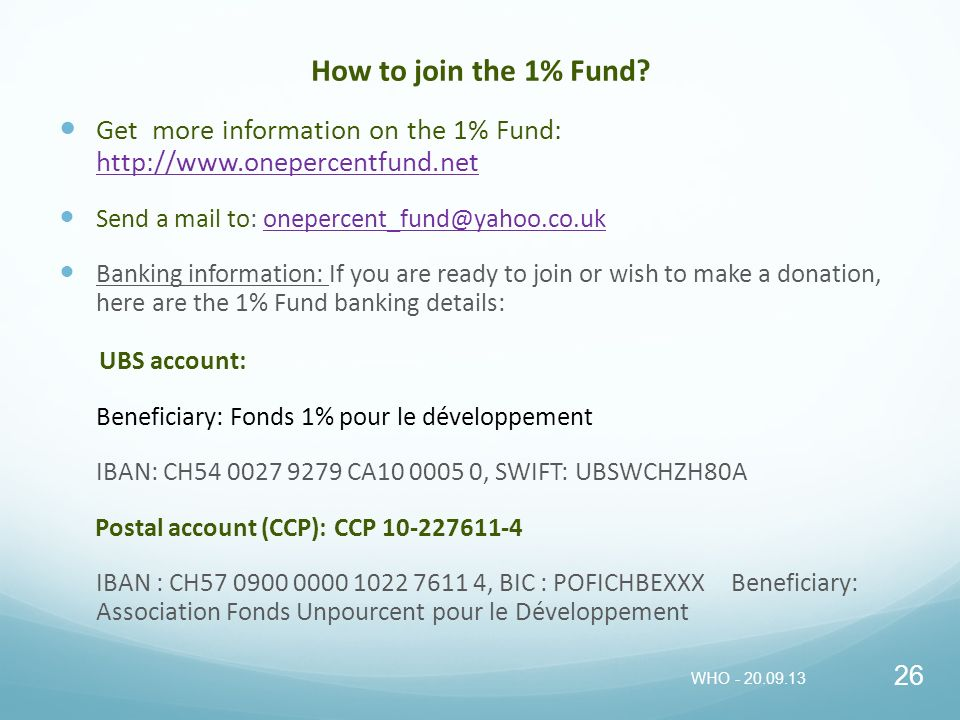 How to join the 1% Fund Get more information on the 1% Fund: http://www.onepercentfund.net. Send a mail to: onepercent_fund@yahoo.co.uk.