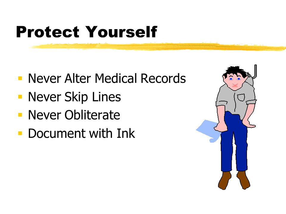 Protect Yourself Never Alter Medical Records Never Skip Lines