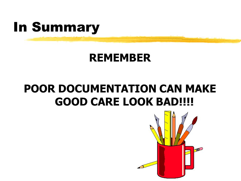 POOR DOCUMENTATION CAN MAKE GOOD CARE LOOK BAD!!!!
