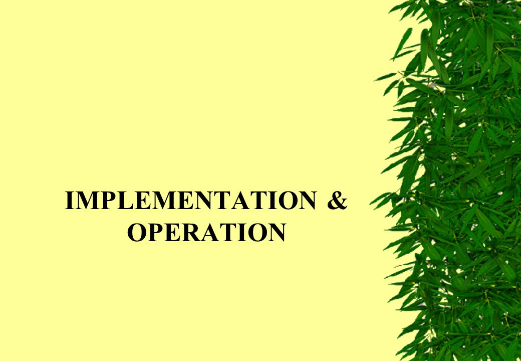 IMPLEMENTATION & OPERATION