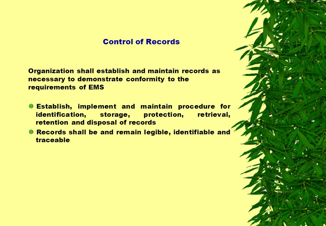 Control of Records Organization shall establish and maintain records as necessary to demonstrate conformity to the requirements of EMS.