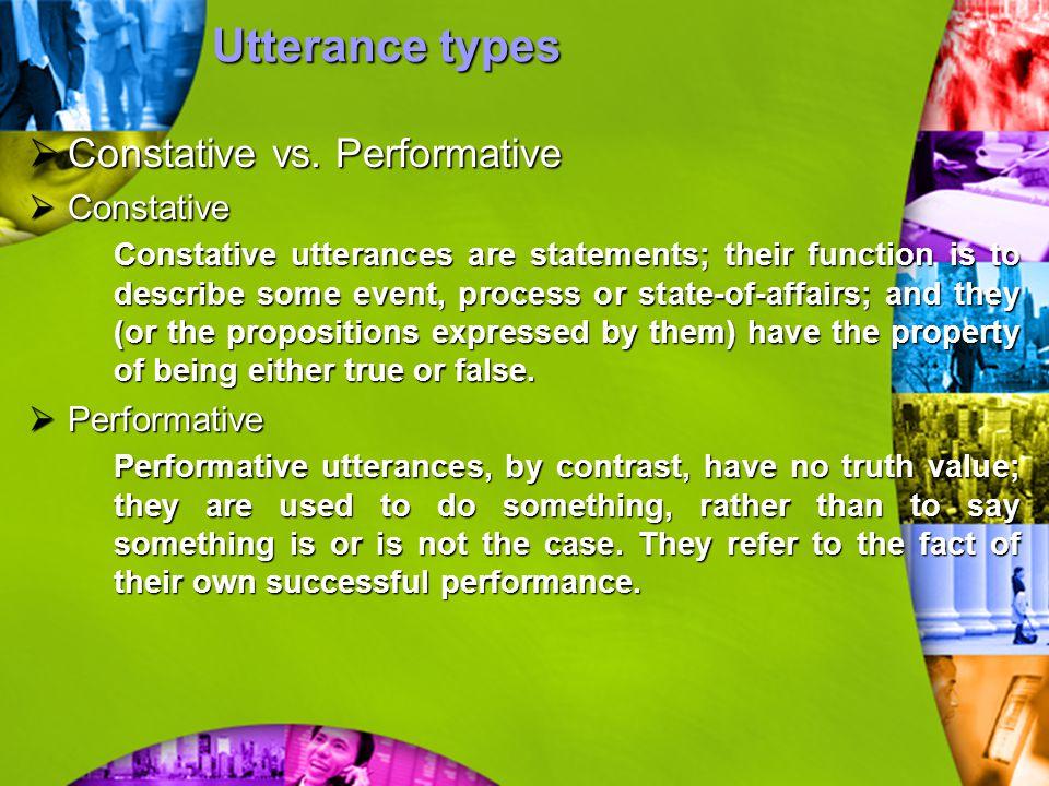 Utterance types Constative vs. Performative Constative Performative