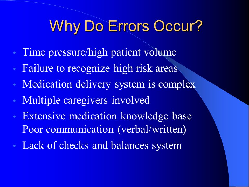 Why Do Errors Occur Time pressure/high patient volume