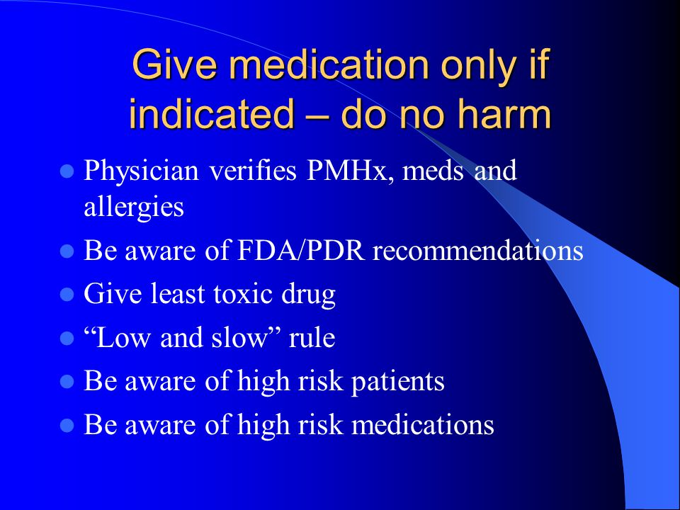 Give medication only if indicated – do no harm