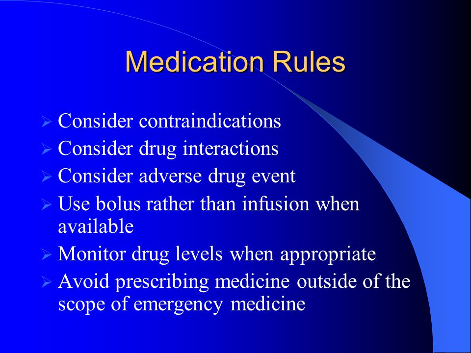 Medication Rules Consider contraindications Consider drug interactions