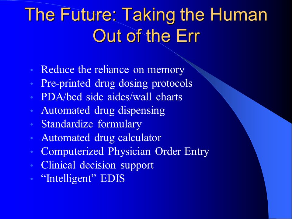The Future: Taking the Human Out of the Err