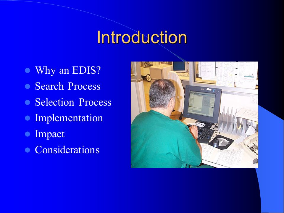 Introduction Why an EDIS Search Process Selection Process