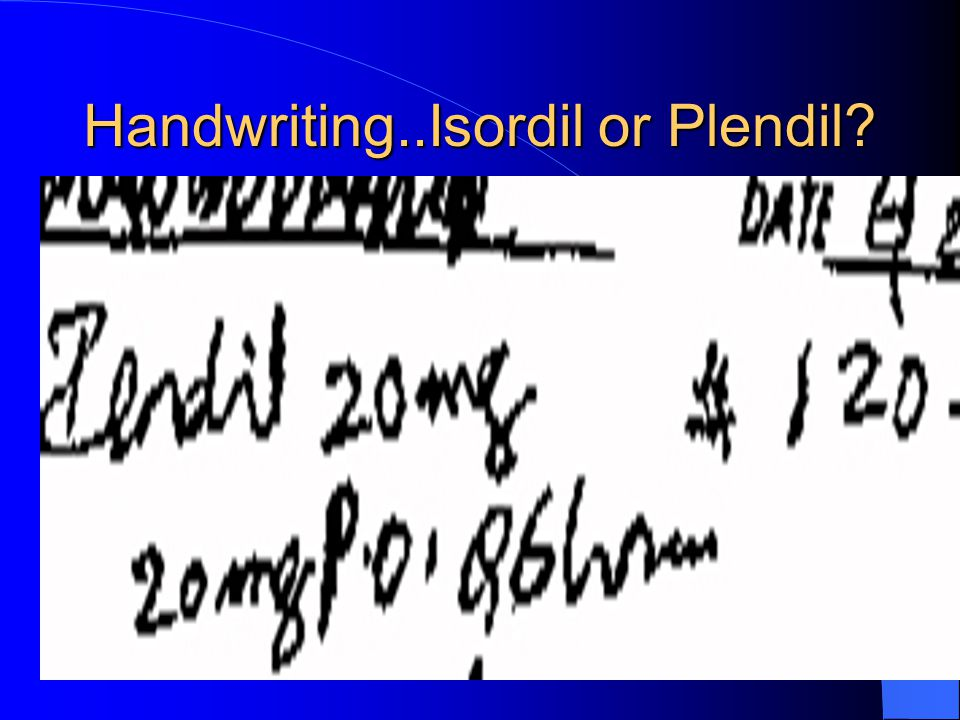 Handwriting..Isordil or Plendil