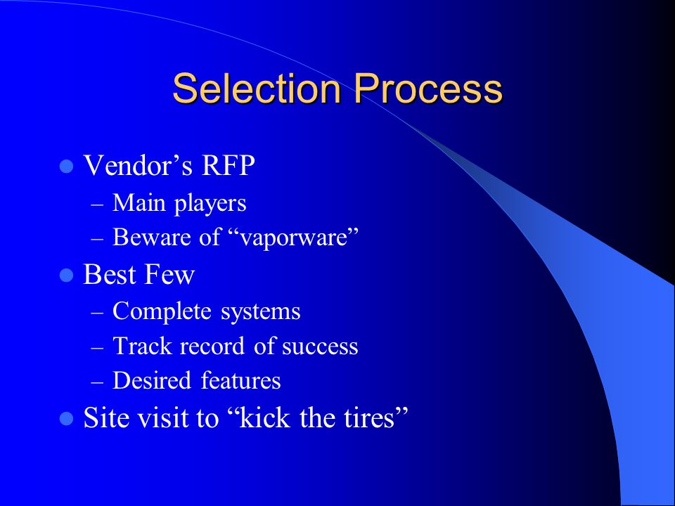 Selection Process Vendor's RFP Best Few Site visit to kick the tires