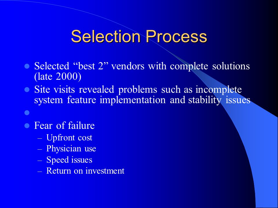 Selection Process Selected best 2 vendors with complete solutions (late 2000)