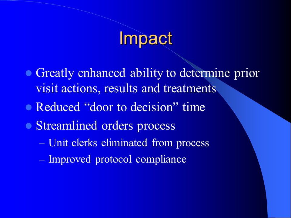 Impact Greatly enhanced ability to determine prior visit actions, results and treatments. Reduced door to decision time.