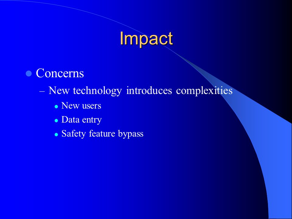 Impact Concerns New technology introduces complexities New users