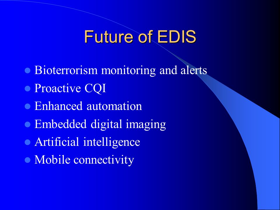 Future of EDIS Bioterrorism monitoring and alerts Proactive CQI