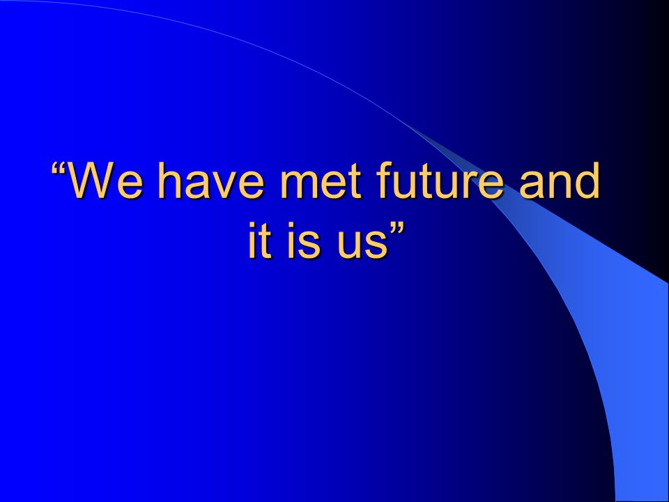 We have met future and it is us