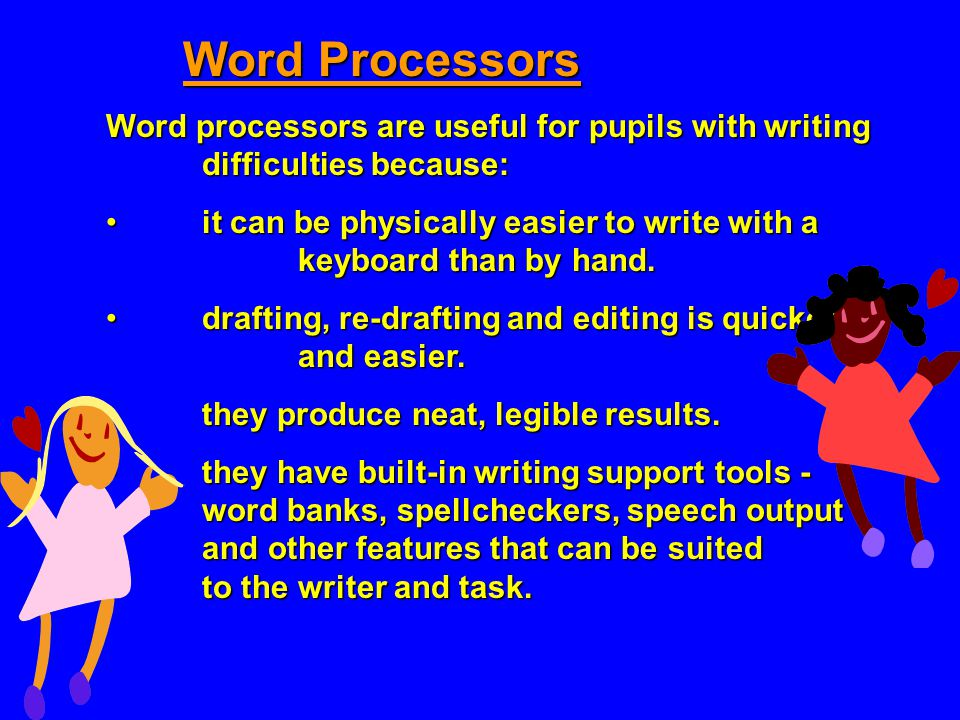 Word Processors Word processors are useful for pupils with writing difficulties because: