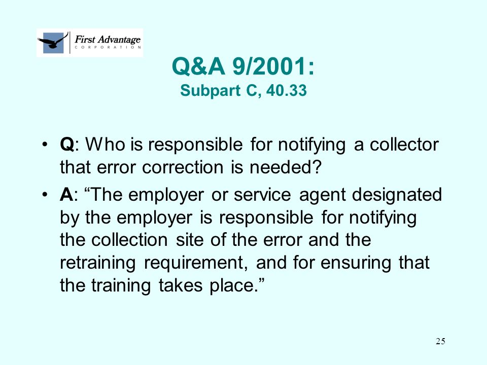 Q&A 9/2001: Subpart C, 40.33 Q: Who is responsible for notifying a collector that error correction is needed