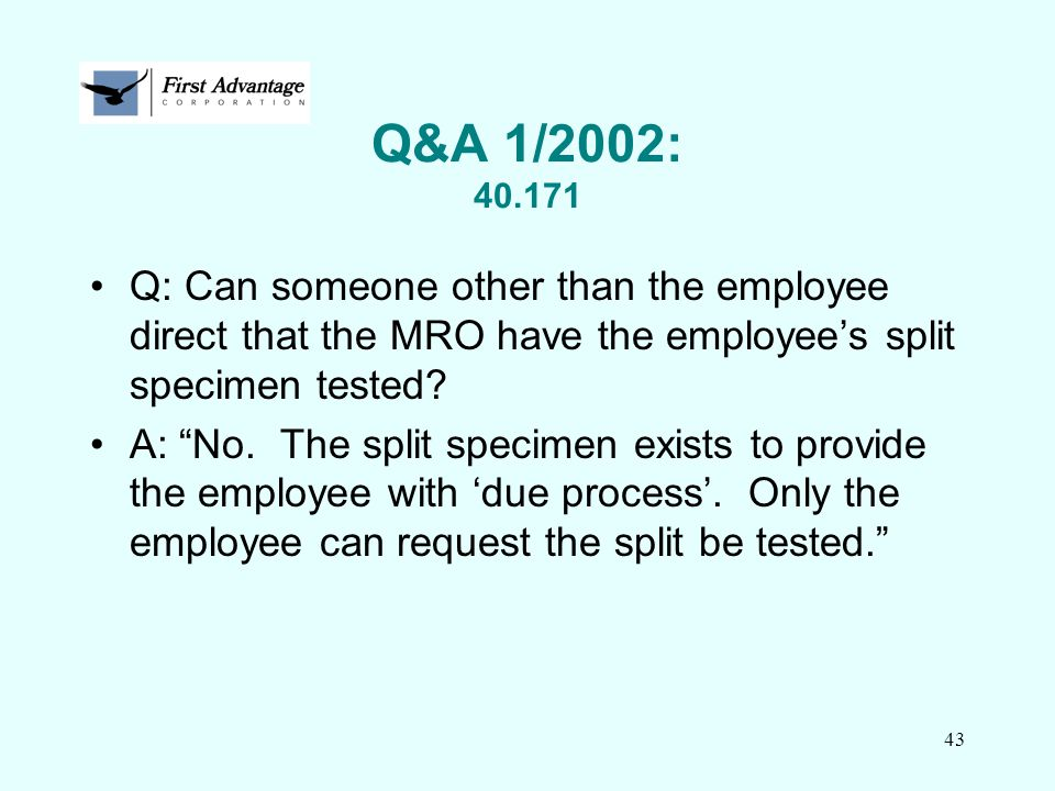 Q&A 1/2002: 40.171 Q: Can someone other than the employee direct that the MRO have the employee's split specimen tested