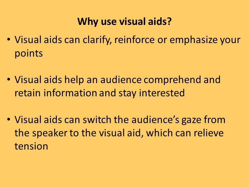 Why use visual aids Visual aids can clarify, reinforce or emphasize your points.
