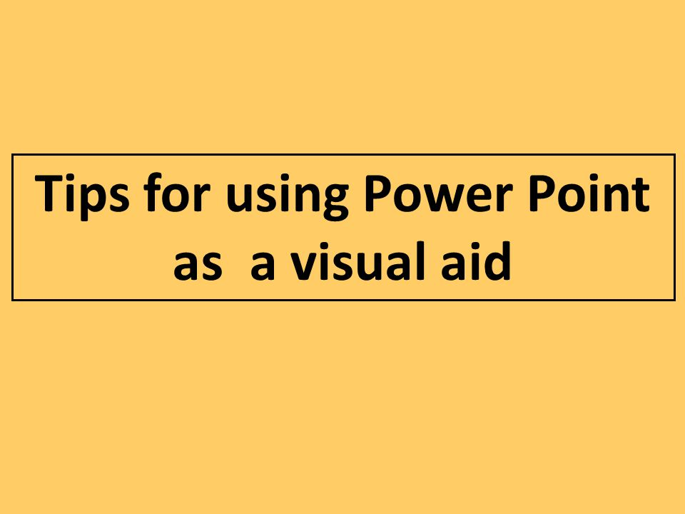 Tips for using Power Point as a visual aid