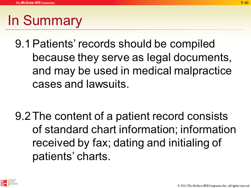 In Summary 9.1 Patients' records should be compiled because they serve as legal documents, and may be used in medical malpractice cases and lawsuits.