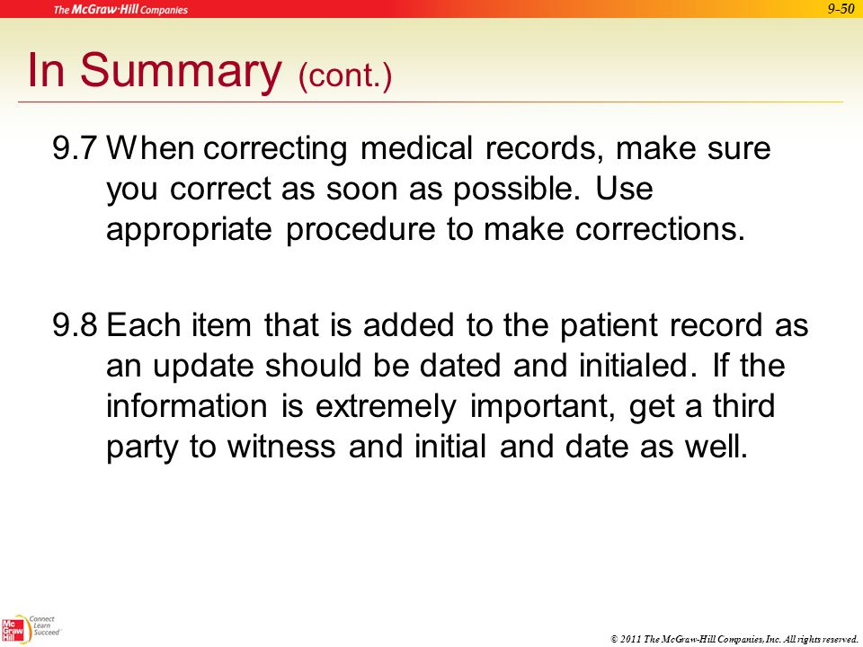 In Summary (cont.) 9.7 When correcting medical records, make sure you correct as soon as possible. Use appropriate procedure to make corrections.