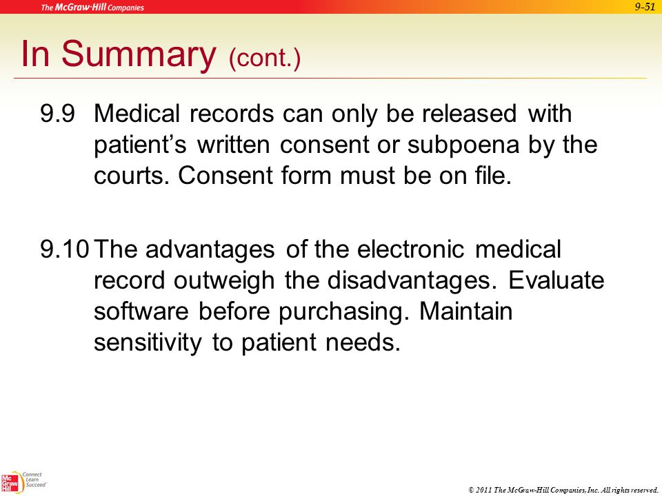 In Summary (cont.) 9.9 Medical records can only be released with patient's written consent or subpoena by the courts. Consent form must be on file.
