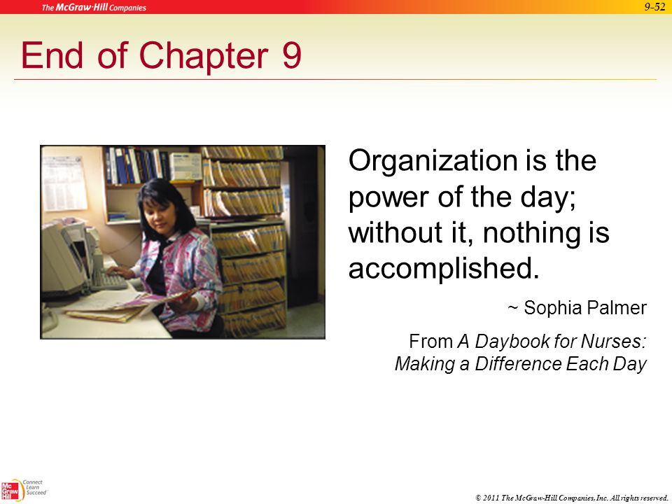 End of Chapter 9 Organization is the power of the day; without it, nothing is accomplished. ~ Sophia Palmer.