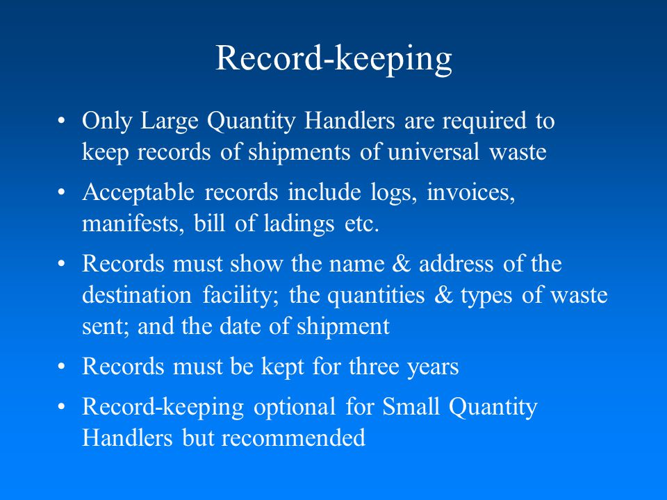 Record-keeping Only Large Quantity Handlers are required to keep records of shipments of universal waste.