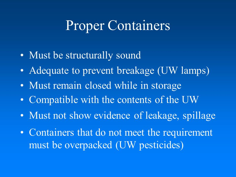 Proper Containers Must be structurally sound
