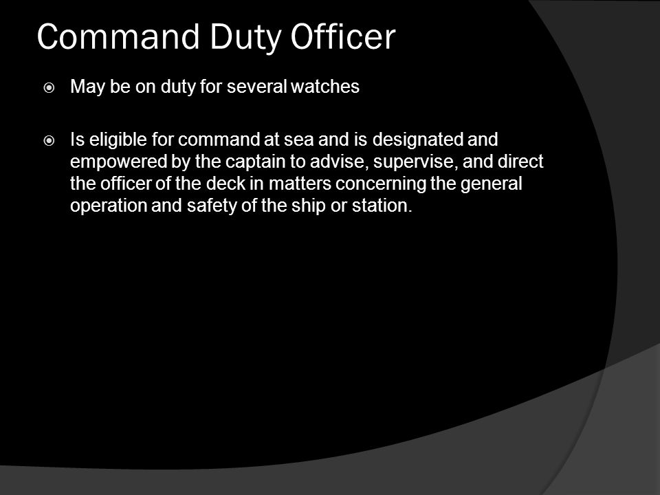 Command Duty Officer May be on duty for several watches