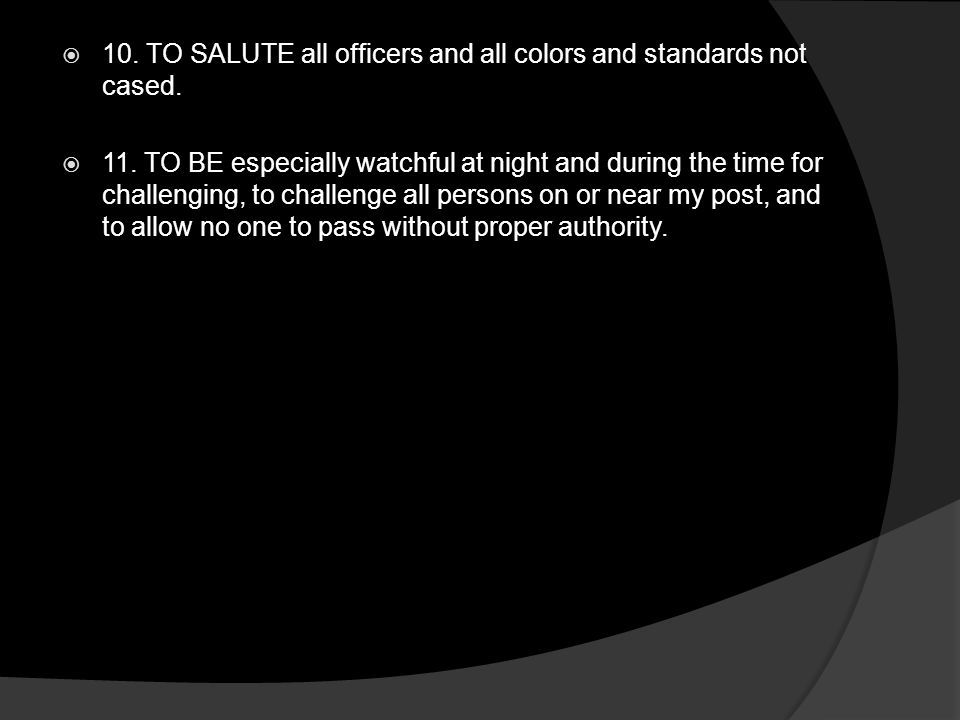 10. TO SALUTE all officers and all colors and standards not cased.