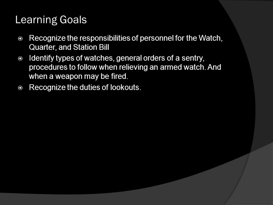 Learning Goals Recognize the responsibilities of personnel for the Watch, Quarter, and Station Bill.
