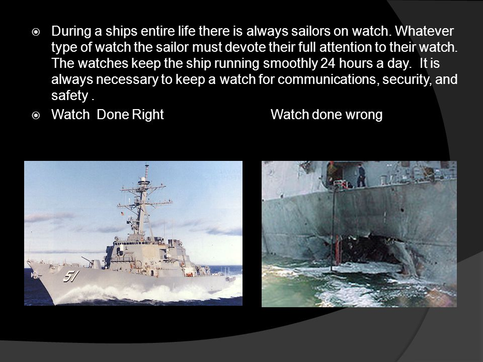 During a ships entire life there is always sailors on watch