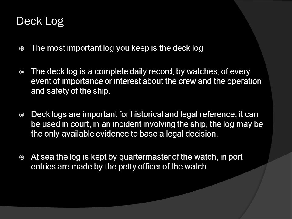 Deck Log The most important log you keep is the deck log