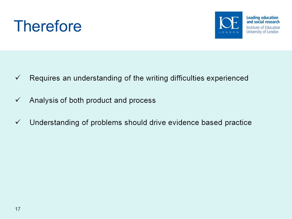 Therefore Requires an understanding of the writing difficulties experienced. Analysis of both product and process.