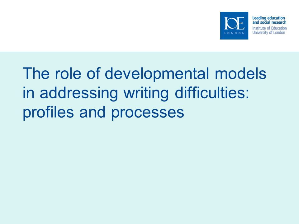The role of developmental models in addressing writing difficulties: profiles and processes