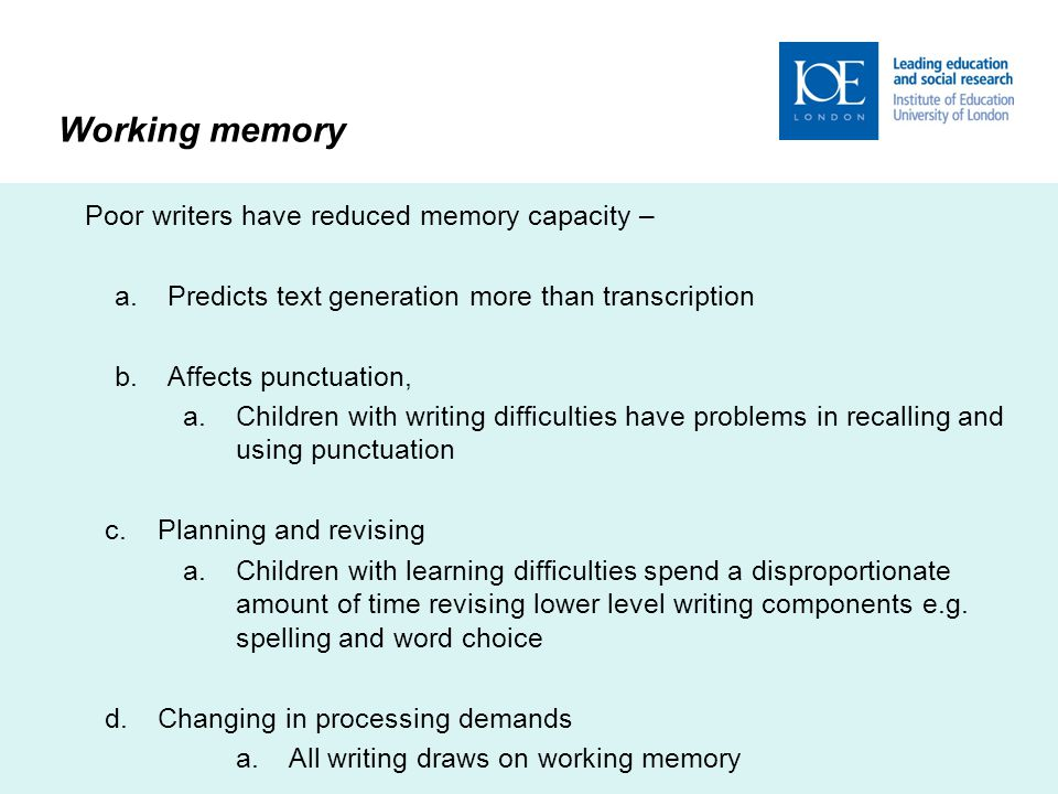 Working memory Poor writers have reduced memory capacity –